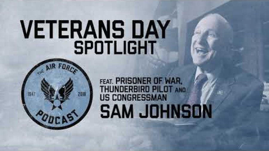 The Air Force Podcast – Veterans Day Spotlight feat. US Congressman Sam Johnson